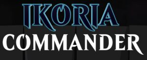 Wednesday Night: Ikoria Commander Nights